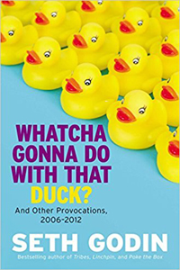 Whatcha Gonna Do With That Duck - Seth Godin