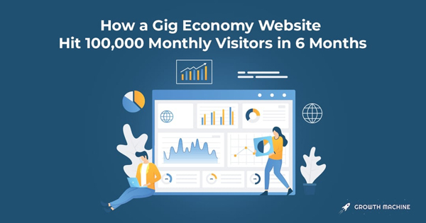 How a Gig Economy Website Hit 100,000 Monthly Visitors in 6 Months