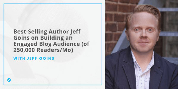 How Jeff Goins Built a Blog Audience of 250k+ Readers