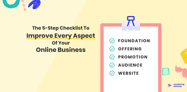 5-Step Checklist to Improve Every Aspect of Your Online Business