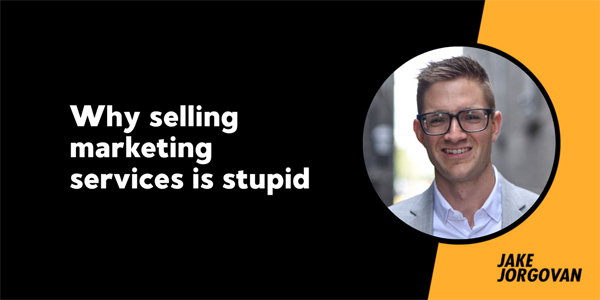 Why Selling Marketing Services Is Stupid