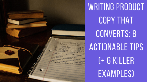 Writing Product Copy That Converts: 8 Actionable Tips (+ 6 Killer Examples) - The Crowd...