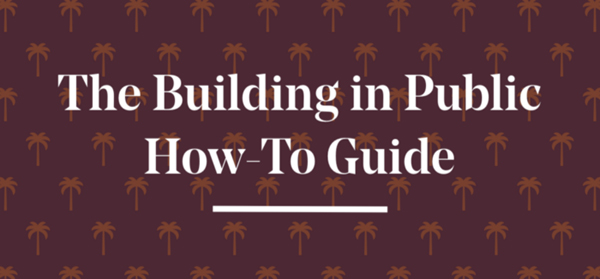 The Building in Public How-To Guide