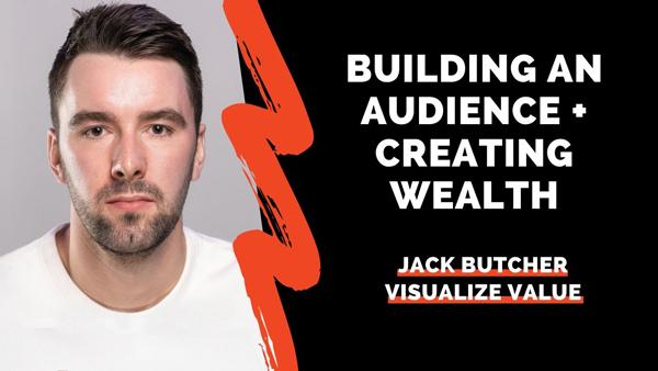 $100k Per Month with 99% Profit Margins - Jack Butcher of Visualize Value