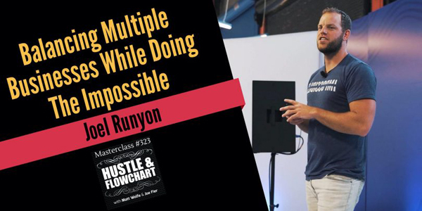 Joel Runyon – Balancing Multiple Businesses While Doing The Impossible