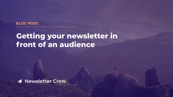 Getting your newsletter in front of an audience